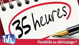 Loi travail 35 h, flexibilité ou détricotage ?