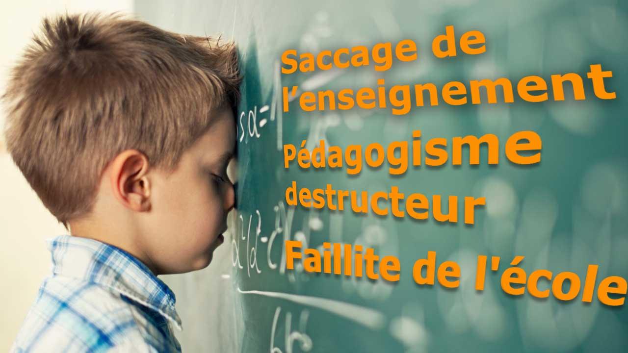 faillite-ecole-saccage-enseignement-pedagogisme-destructeur