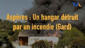 Un hangar détruit par un incendie à Aspères (Gard)